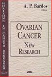 Ovarian Cancer : New Research, Bardos, A. P., 1594542414