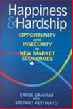 Happiness and Hardship : Opportunity and Insecurity in New Market Economies, Graham, Carol and Pettinato, Stefano, 0815702418