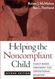 Helping the Noncompliant Child : Family-Based Treatment for Oppositional Behavior, McMahon, Robert J. and Forehand, Rex L., 159385241X