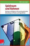 Spielraum und Rahmen : Abstinenz und Agieren in der Psychoanalytischen Behandlung Von Kindern und Jugendlichen, Lang-Langer, Ellen, 3525402414