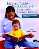 Infant and Toddler Development and Responsive Program Planning : A Relationship-Based Approach, Wittmer, Donna and Petersen, Sandra H., 0130992410