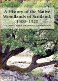 A History of the Native Woodlands of Scotland, 1500-1920, MacDonald, Alan R. and Watson, Fiona, 0748612416