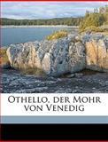 Othello, der Mohr Von Venedig, William Shakespeare and Wolf Baudissin, 1149492414