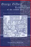 George Gifford and the Reformation of the Common Sort : Puritan Perspectives on Elizabethan Religious Life, McGinnis, Timothy Scott, 193111241X