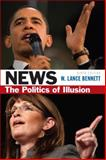 News : The Politics of Illusion, Bennett, W. Lance, 0205082416