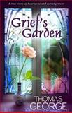 Grief's Garden, Thomas George, 0615942415