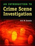 An Introduction to Crime Scene Investigation, Dutelle, Aric W., 0763762415