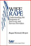 Wife Rape : Understanding the Response of Survivors and Service Providers, Bergen, Raquel Kennedy, 0803972415