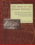 The Army of the Roman Republic : The 2nd Century BC, Polybius and the Camps at Numantia, Spain, Dobson, Mike, 1842172417