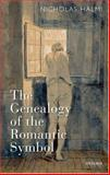 The Genealogy of the Romantic Symbol, Halmi, Nicholas, 0199212414