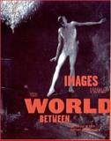 Images from the World Between : The Circus in Twentieth-Century American Art, , 0262572419