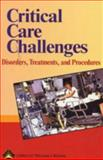 Critical Care Challenges : A Guide to Disorders, Treatments, and Procedures, Lippincott Williams & Wilkins Staff and Springhouse Publishing Company Staff, 158255241X