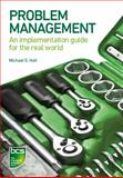 Problem Management : An Implementation Guide for the Real World, Hall, Michael, 1780172419
