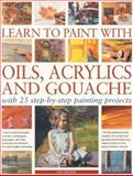 Learn to Paint with Oils, Acrylics and Gouache, Ian Sidaway, 1844762416