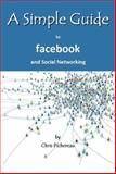 A Simple Guide to Facebook and Social Networking, Chris Pichereau, 1935462415