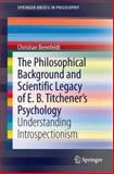 The Philosophical Background and Scientific Legacy of E. B. Titchener's Psychology : Understanding Introspectionism, Beenfeldt, Christian, 3319002414