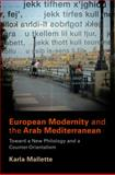 European Modernity and the Arab Mediterranean : Toward a New Philology and a Counter-Orientalism, Mallette, Karla, 0812242416
