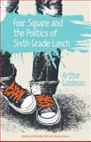 Four Square and the Politics of Sixth Grade Lunch, Goldman, Steven, 1560902418