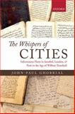 The Whispers of Cities : Information Flows in Istanbul, London, and Paris in the Age of William Trumbull, Ghobrial, John-Paul A., 0199672415