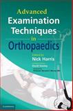 Advanced Examination Techniques in Orthopaedics, Harris, Nick and Stanley, David, 0521862418