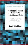 The Rhetoric of Self in Robert Bly and Adrienne Rich, Paul Wadden, 0820462411