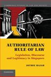 Authoritarian Rule of Law : Legislation, Discourse and Legitimacy in Singapore, Rajah, Jothie, 1107012414