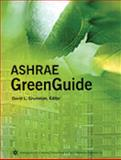 ASHRAE GreenGuide : An ASHRAE Publication Addressing Matters of Interest to Those Involved in Green or Sustainable Design of Buildings, Grumman, David L., 1931862419