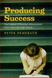 Producing Success : The Culture of Personal Advancement in an American High School, Demerath, Peter, 0226142418
