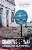 Shadows of War - Violence, Power, and International Profiteering in the Twenty-First Century, Carolyn Nordstrom, 0520242416