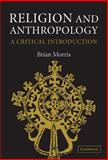 Religion and Anthropology : A Critical Introduction, Morris, Brian, 0521852412