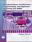 Microprocessor Architecture, Programming, and Systems Featuring The 8085, Routt, William, 1418032417