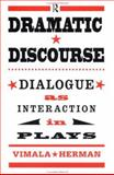 Dramatic Discourse : Dialogue as Interaction in Plays, Herman, Vimala, 0415082412