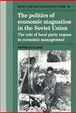 The Politics of Economic Stagnation in the Soviet Union 9780521392419