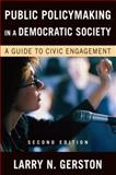Public Policymaking in a Democratic Society : A Guide to Civic Engagement, Gerston, Larry, 0765622416