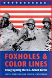 Foxholes and Color Lines : Desegregating the U. S. Armed Forces, Mershon, Sherie and Schlossman, Steven, 0801872413