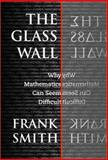The Glass Wall : Why Mathematics Can Seem Difficult, Smith, Frank, 0807742414