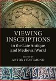 Viewing Inscriptions in the Late Antique and Medieval World, , 1107092418