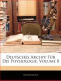 Deutsches Archiv Für Die Physiologie, Volume 4, Anonymous, 1144862418