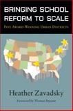 Bringing School Reform to Scale : Five Award-Winning Urban Districts, Zavadsky, Heather, 1934742414