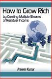 How to Grow Rich by Creating Multiple Streams of Residual Income, Praveen Kumar, 1500392421