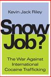 Snow Job? : The War Against International Cocaine Trafficking, Riley, Kevin Jack, 1560002425