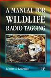 A Manual for Wildlife Radio Tagging, Kenward, Robert E., 0124042422