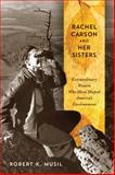 Rachel Carson and Her Sisters, Robert K. Musil, 0813562422