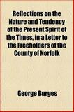Reflections on the Nature and Tendency of the Present Spirit of the Times, in a Letter to the Freeholders of the County of Norfolk, George Burges, 1152592424