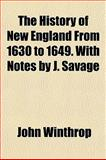 The History of New England from 1630 to 1649 with Notes by J Savage, Winthrop, John, 1154262421