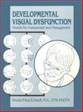 Developmental Visual Dysfunction : Models for Assessment and Management, Erhardt, Rhoda P., 1930282427