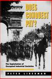 Does Conquest Pay? : The Exploitation of Occupied Industrial Societies, Liberman, Peter, 0691002428