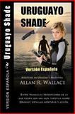Uruguayo Shade -- Version Espanola, Allan Wallace, 1492912425