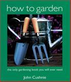 How to Garden, John Cushnie, 1552852423