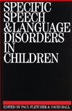 Specific Speech and Language Disorders in Children, Paul Fletcher, David Hall, 1870332423